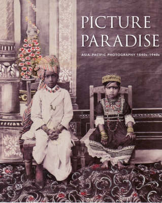 Picture Paradise : Asia-Pacific Photography 1840s-1940s