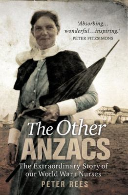 Other Anzacs: The Extraordinary Story of Our World War I Nurses
