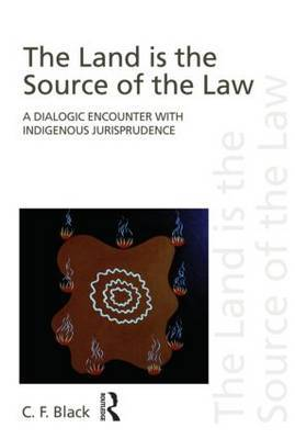 The Land is the Source of the Law: A Dialogic Encounter with Indigenous Jurisprudence