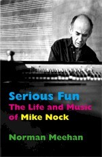 Serious Fun: The Life and Music of Mike Nock
