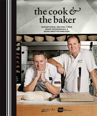 The Cook & the Baker: Sensational Recipes From  Mark McDonough & Dean Brettschneider