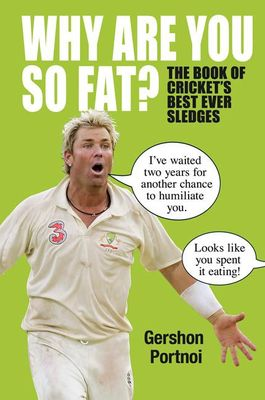 Why are you so Fat?  The Book of Cricket's Best Ever Sledges