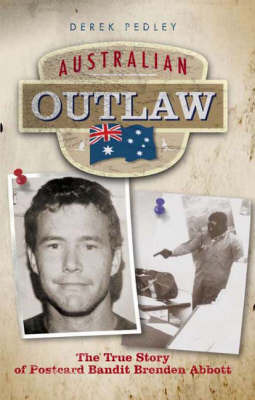 Australian Outlaw: The True Story of Postcard Bandit Brenden Abbott
