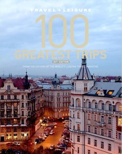 Travel & Leisure 100 Greatest Trips 2011