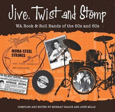 Jive, Twist and Stomp: WA Rock and Roll Bands of the 50s and 60s