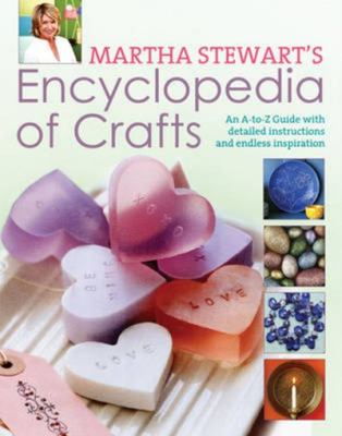 Encyclopedia of Crafts: An A - Z Guide with Detailed Instructions and Endless Inspiration