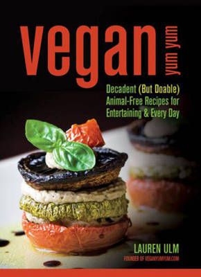 Vegan Yum Yum - Decadent (but Doable) Animal-Free Recipes for Entertaining and Everyday