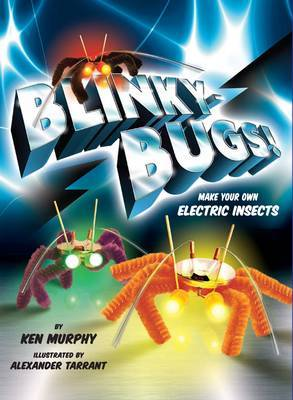 Blinkybugs!: Make Your Own Electric Insects