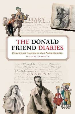 The Donald Friend Diaries: Chronicles and Confessions of an Australian Artist