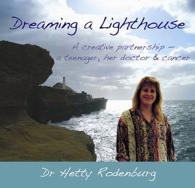 Dreaming a Lighthouse: A Creative Partnership - a Teenager, Her Doctor & Cancer