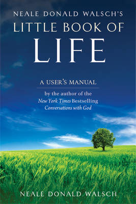 Neal Donald Walsh, Little Book of Life: A Users Manual
