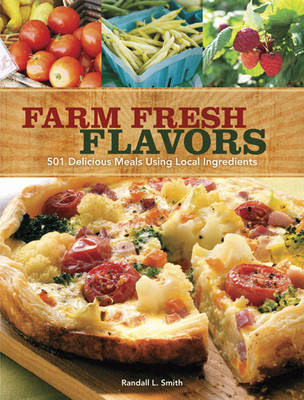 Farm Fresh Flavors: 500 Recipes with Techniques for Cooking, Storing, and Preserving