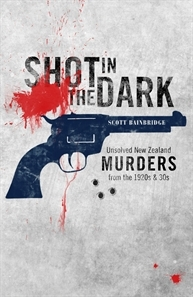 Shot in the Dark: Unsolved New Zealand Murders from the 1920's and 30's