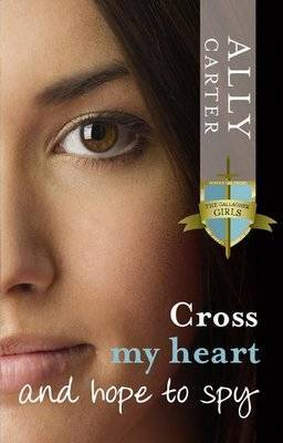 Cross My Heart and Hope to Spy (Gallagher Girls #2)