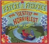 The Bestest and Horriblest Songs For Children (Fatcat & Fishface Audio CD)