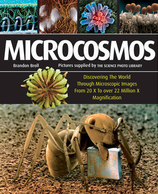 Microcosmos: Discovering the World Through Microscopic Images from 20X to Over 22 Million X Magnification (PB)