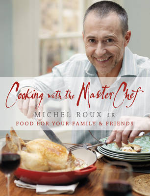 Cooking with the Masterchef: Food for Your Family and Friends