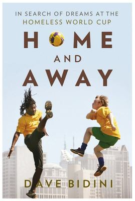 Home and Away : In Search of Dreams at the Homeless World Cup