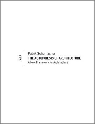 The Autopoeisis of Architecture: A New Framework for Architecture: v. 1