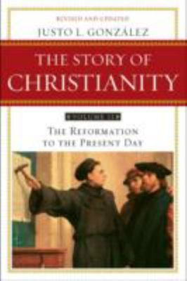 Story of Christianity: v. 2: Reformation to the Present Day