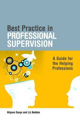 Best Practice in Professional Supervision: A Handbook for the Helping Professions