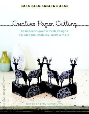 Creative Paper Cutting: Basic Techniques and Fresh Designs for Stencils, Mobiles, Cards, and More