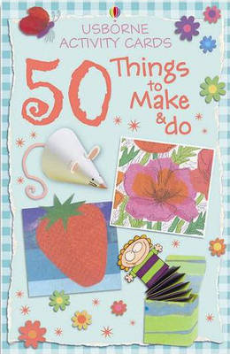 50 Things to Make and Do (Usborne Activity Cards)