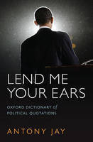 Lend Me Your Ears: Oxford Dictionary of Political Quotations