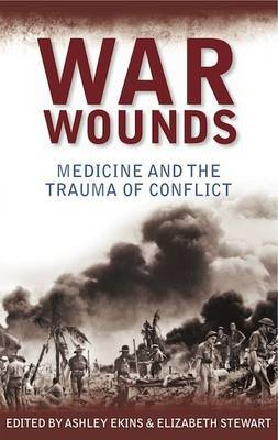 War Wounds : Medicine and the Trauma of Conflict