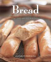 Bread : Simple and Satisfying Recipes for the Bread Machine