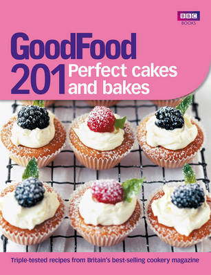 Good Food : 201 Perfect Cakes and Bakes : Triple-tested Recipes