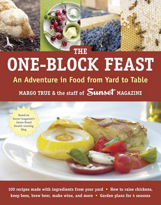 The One-Block Feast : An Adventure in Food from Yard to Table