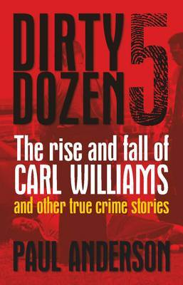 The Rise and Fall of Carl Williams: And Other True Crime Stories: Volume 5