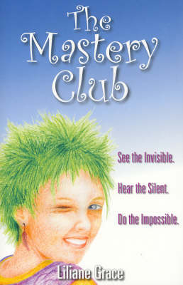 The Mastery Club: See the Invisible, Hear the Silent, Do the Impossible