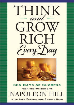 Think and Grow Rich Every Day: 365 Days of Success, from the Inspirational Writings of Napoleon Hill