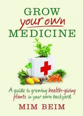 Grow Your Own Medicine  POD : A Guide to Growing Health-Giving Plants in Your Own Backyard