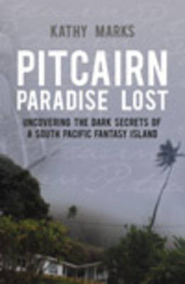 Pitcairn - Paradise Lost: Uncovering the Dark Secrets of a South Pacific Fantasy Island