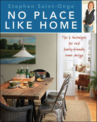 No Place Like Home : Tips & Techniques for Real Family-Friendly Home Design