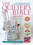 Quilter's Bible: The Indispensable Guide to Patchwork, Quilting and Applique