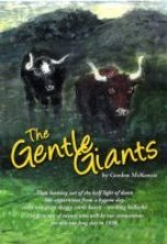 The Gentle Giants : A Step Back in Time to Summer 1938 : A Day Spent in the New Zealand Native Bush With a Team of Working Bullocks - SIGNED (Freight charge may apply)