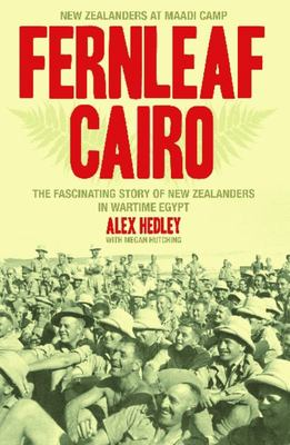 Fernleaf Cairo: The Fascinating Story of New Zealanders in Wartime Egypt