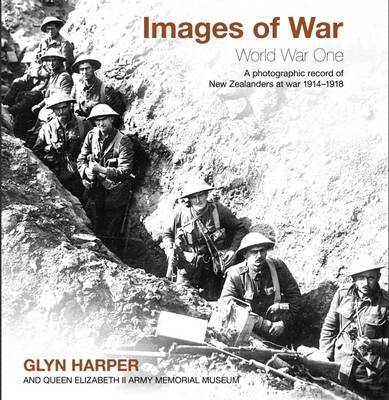 Images of War: World War One : a Photographic Record of New Zealanders at War 1914-1918