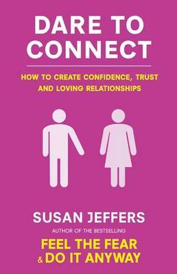 Dare to Connect: How to Create Confidence, Trust and Loving Relationships