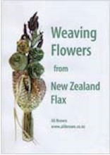 Weaving Flowers From NZ Flax 2nd Edition
