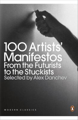 100 Artists' Manifestos - From the Futurists to the Stuckists