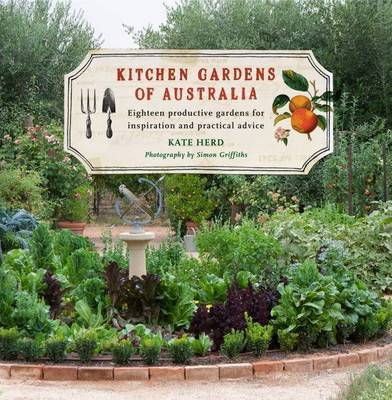 Kitchen Gardens of Australia: Eighteen Productive Gardens for Inspiration and Practical Advice