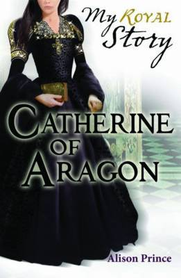Catherine of Aragon (My Royal Story)