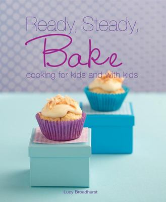 Ready Steady Bake: Cooking for Kids and with Kids