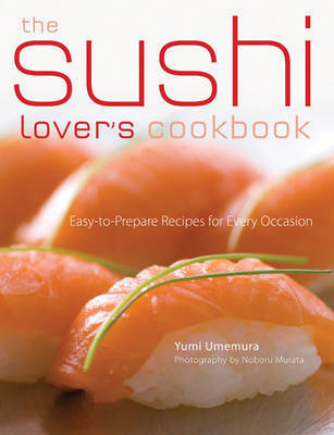 The Sushi Lover's Cookbook : Easy-To-Prepare  Recipes for Every Occasion