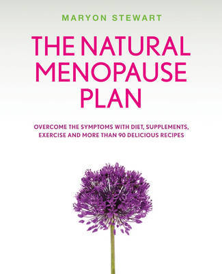 The Natural Menopause Plan: A Life-changing Plan with Diet, Exercise & Delicious Recipes
